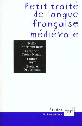 PETIT TRAITE DE LANGUE FRANCAISE MEDIEVALE
