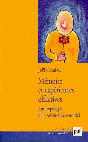 MEMOIRE ET EXPERIENCES OLFACTIVES - ANTHROPOLOGIE D'UN SAVOIR-FAIRE SENSORIEL