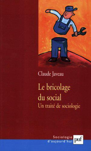 LE BRICOLAGE DU SOCIAL - UN TRAITE DE SOCIOLOGIE