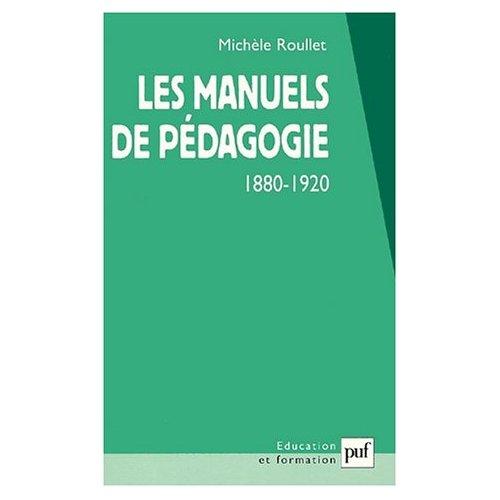 LES MANUELS DE PEDAGOGIE, 1880-1920 - APPRENDRE A ENSEIGNER DANS LES LIVRES ?
