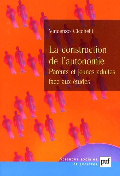 LA CONSTRUCTION DE L'AUTONOMIE - PARENTS ET JEUNES ADULTES FACE AUX ETUDES