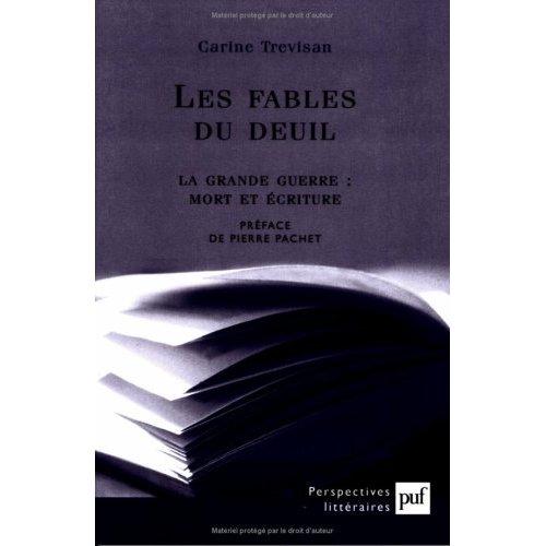 LES FABLES DU DEUIL - LA GRANDE GUERRE : MORT ET ECRITURE