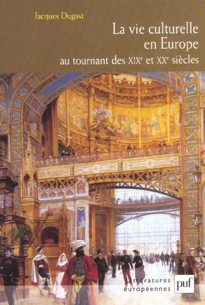 LA VIE CULTURELLE EN EUROPE AU TOURNANT DES XIXE ET XXE SIECLES