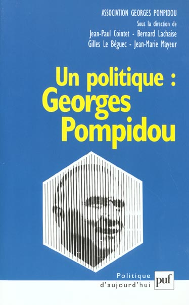 UN POLITIQUE : GEORGES POMPIDOU - ASSOCIATION GEORGES POMPIDOU, COLLOQUE
