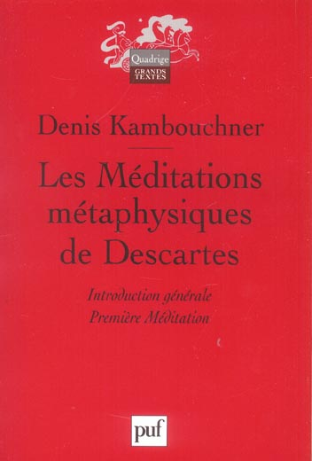 LES MEDITATIONS METAPHYSIQUES DE DESCARTES. I - INTRODUCTION GENERALE. MEDITATION I