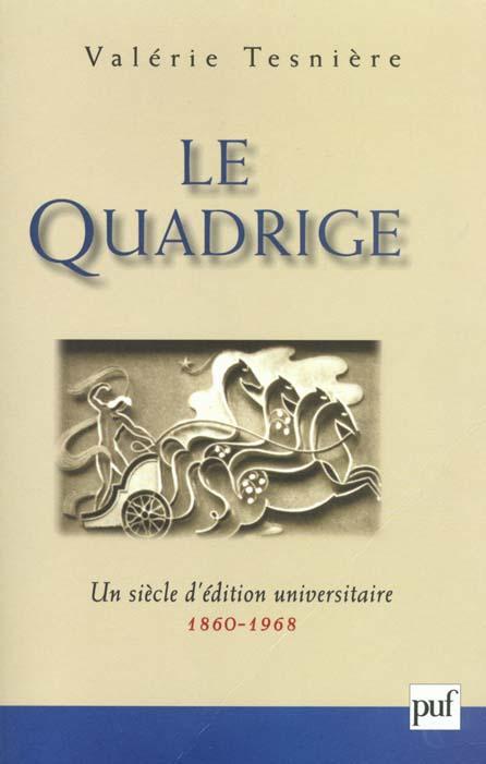 LE QUADRIGE, 1860-1968 - UN SIECLE D'EDITION UNIVERSITAIRE