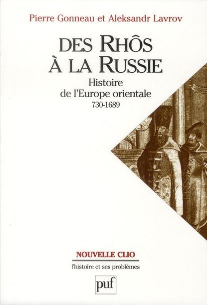 DES RHOS A LA RUSSIE. HISTOIRE DE L'EUROPE ORIENTALE (V. 730-1689)