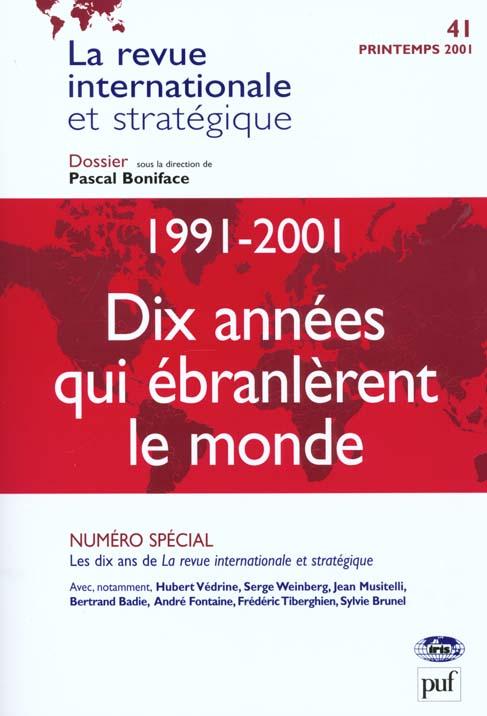 1991-2001 DIX ANNEES QUI EBRANLERENT LE MONDE. REVUE INTERNATIONALE ET STRATEGIQUE N  41-2001