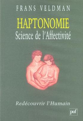 HAPTONOMIE. SCIENCE DE L'AFFECTIVITE - REDECOUVRIR L'HUMAIN