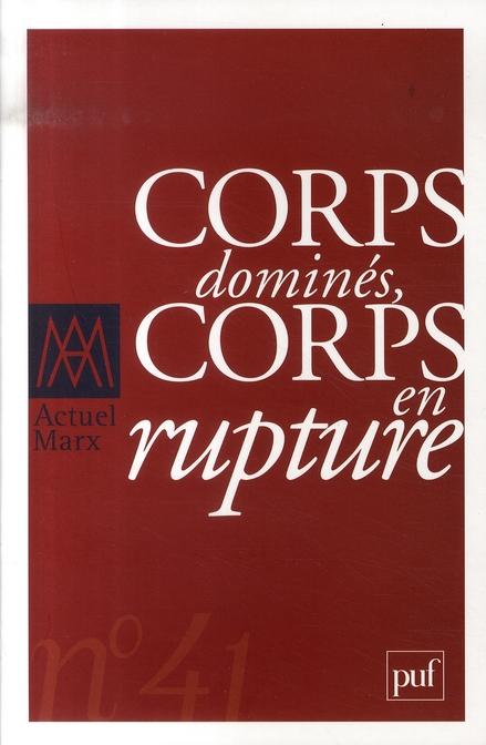 IAD - ACTUEL MARX 2007 N 41 - CORPS DOMINES / CORPS EN RUPTURE