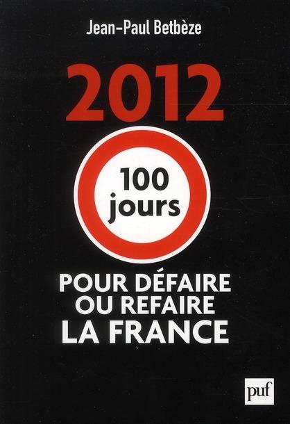 IAD - 2012 - 100 JOURS POUR DEFAIRE OU REFAIRE LA FRANCE