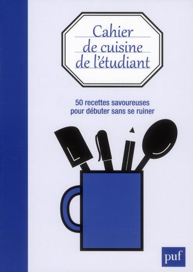 CAHIER DE CUISINE DE L'ETUDIANT - 50 RECETTES SAVOUREUSES POUR DEBUTES SANS SE RUINE