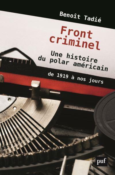 FRONTS CRIMINELS-UNE HISTOIRE DU POLAR AMERICAIN (DE 1919 A NOS JOURS)