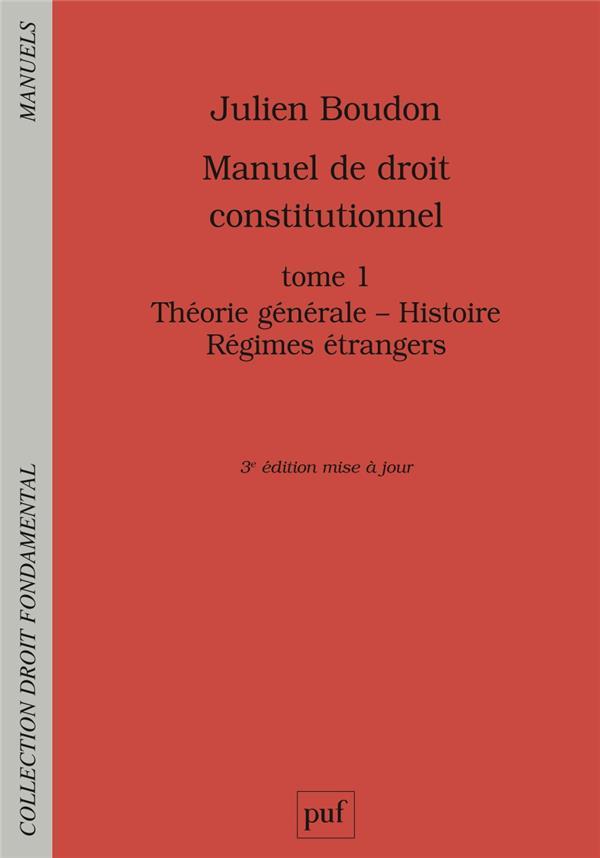 MANUEL DE DROIT CONSTITUTIONNEL. TOME I - THEORIE GENERALE - HISTOIRE - REGIMES ETRANGERS