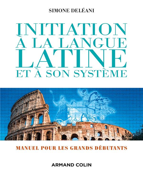 INITIATION A LA LANGUE LATINE ET A SON SYSTEME - 4E ED. NP - MANUEL POUR LES GRANDS DEBUTANTS