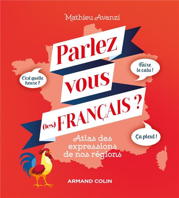 PARLEZ-VOUS (LES) FRANCAIS ? ATLAS DES EXPRESSIONS DE NOS REGIONS