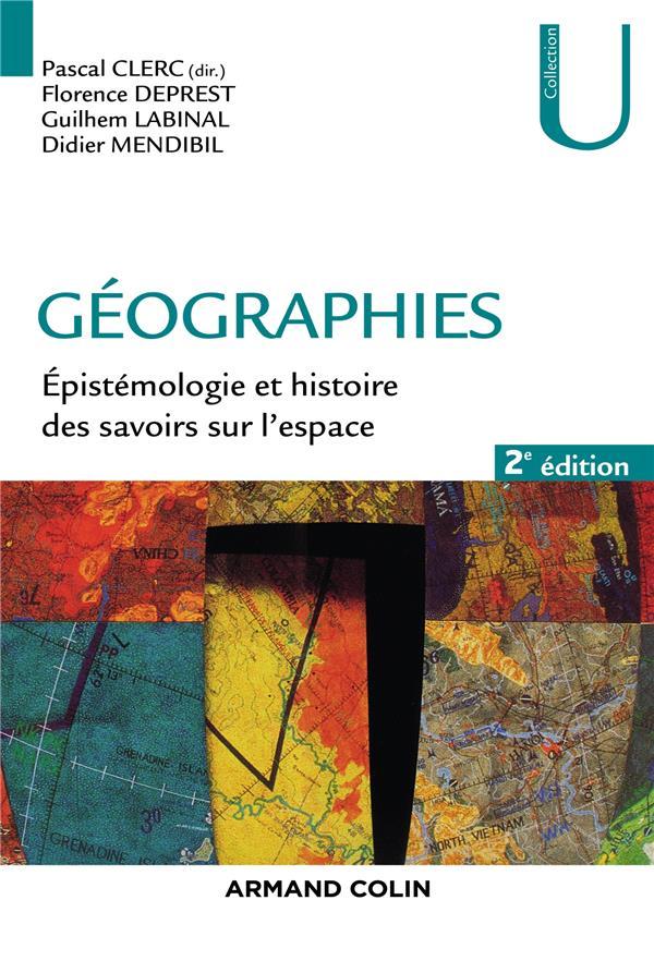 GEOGRAPHIES - EPISTEMOLOGIE ET HISTOIRE DES SAVOIRS SUR L'ESPACE - 2E ED.