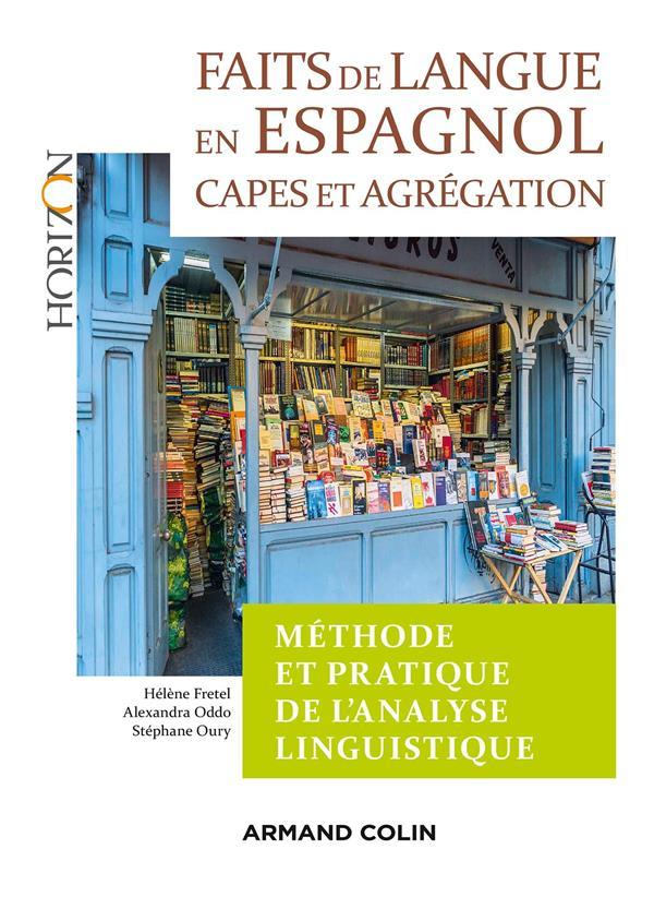 FAITS DE LANGUE EN ESPAGNOL : METHODE ET PRATIQUE DE L'ANALYSE LINGUIST - 2E ED. - CAPES/AGREGATION