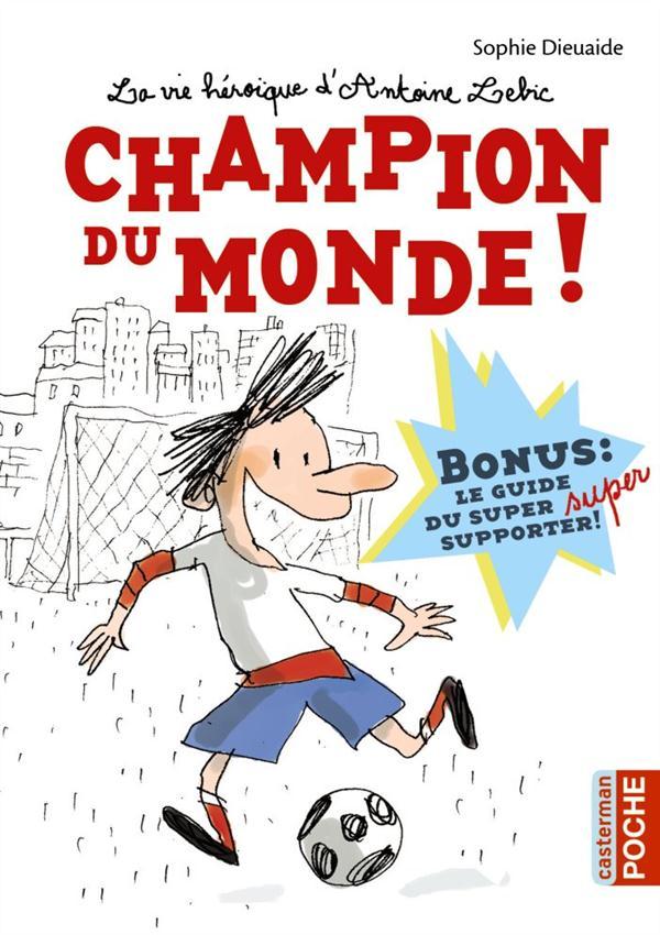LA VIE HEROIQUE D'ANTOINE LEBIC - CHAMPION DU MONDE (POCHE)