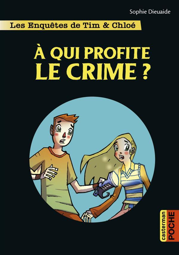 A QUI PROFITE LE CRIME? - LES ENQUETES DE TIM ET CHLOE - T1