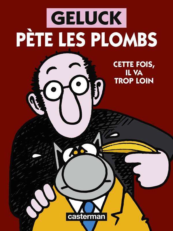 GELUCK PETE LES PLOMBS - CETTE FOIS, IL VA TROP LOIN