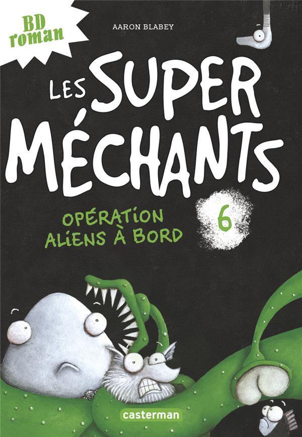 LES SUPER MECHANTS - T6 - OPERATION ALIENS A BORD