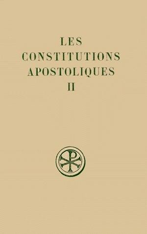 LES CONSTITUTIONS APOSTOLIQUES  T. II : LIVRES III-VI INTRODUCTION  TEXTE CRITIQUE  TRADUCTION ET NO