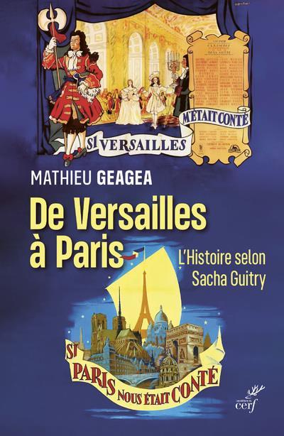 DE VERSAILLES A PARIS - L'HISTOIRE SELON SACHA GUITRY
