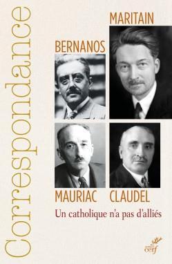 CORRESPONDANCE MARITAIN, MAURIAC, CLAUDEL, BERNANOS. UN CATHOLIQUE N'A PAS D'ALLIES