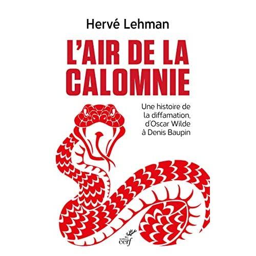 L'AIR DE LA CALOMNIE - UNE HISTOIRE DE LA DIFFAMATION, D'OSCAR WILDE A DENIS BAUPIN