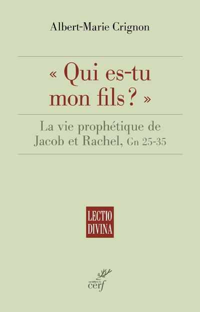 QUI ES-TU MON FILS ? - LA VIE PROPHETIQUE DE JACOB ET RACHEL, GN 25-35