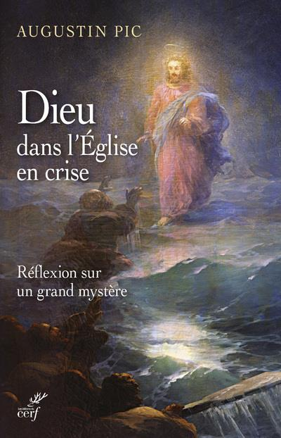 DIEU DANS L'EGLISE EN CRISE - REFLEXION SUR UN GRAND MYSTERE