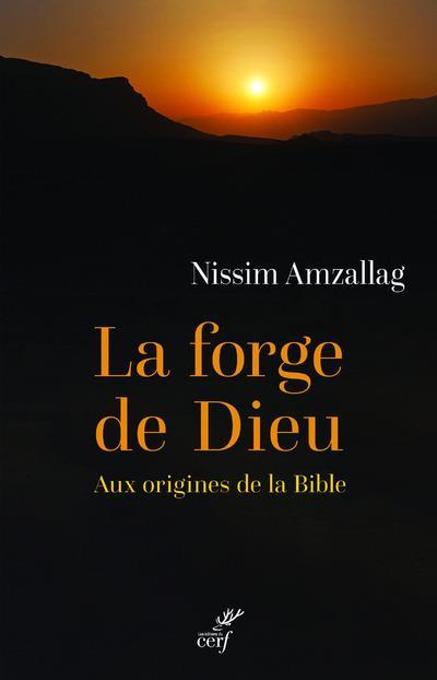 LA FORGE DE DIEU - AUX ORIGINES DE LA BIBLE
