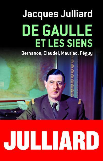 DE GAULLE ET LES SIENS - BERNANOS, CLAUDEL, MAURIAC, PEGUY