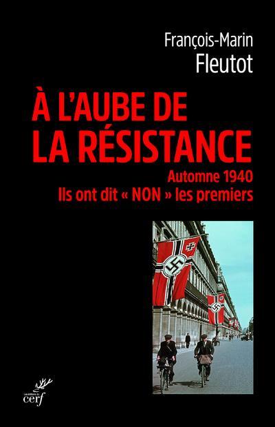 A L'AUBE DE LA RESISTANCE - AUTOMNE 1940, ILS ONT DIT NON LES PREMIERS