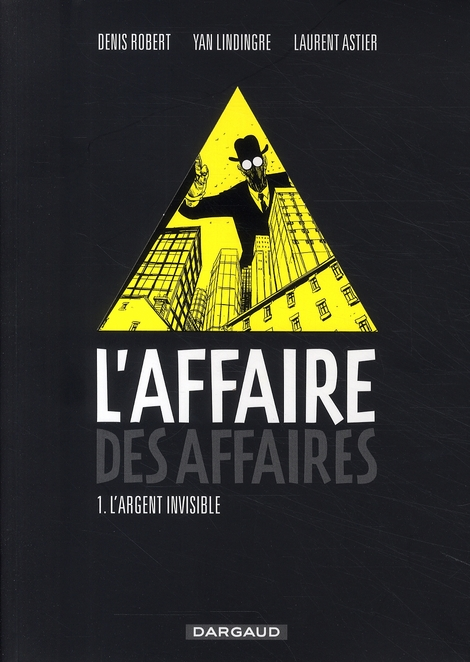 L'ARGENT INVISIBLE - L'AFFAIRE DES AFFAIRES - T1