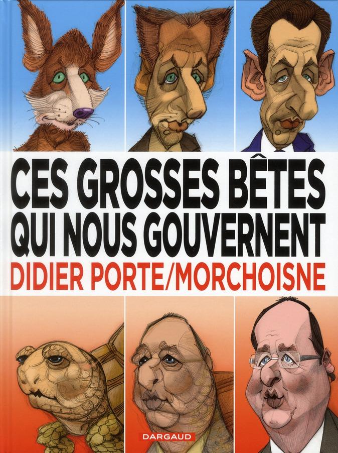 CES GROSSES BETES QUI NOUS GOUVERNENT - MORCHOISNE - T1