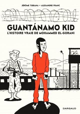 GUANTANAMO GUANTANAMO KID - TOME 0 - GUANTANAMO KID