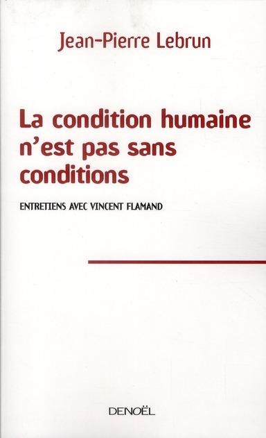 LA CONDITION HUMAINE N'EST PAS SANS CONDITIONS ENTRETIENS AVEC VINCENT FLAMAND