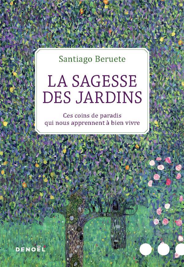 LA SAGESSE DES JARDINS - CES COINS DE PARADIS QUI NOUS APPRENNENT A BIEN VIVRE