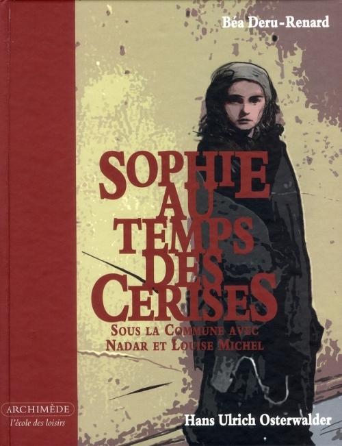 SOPHIE AU TEMPS DES CERISES SOUS LA COMMUNE AVEC NADAR ET LOUISE MICHEL