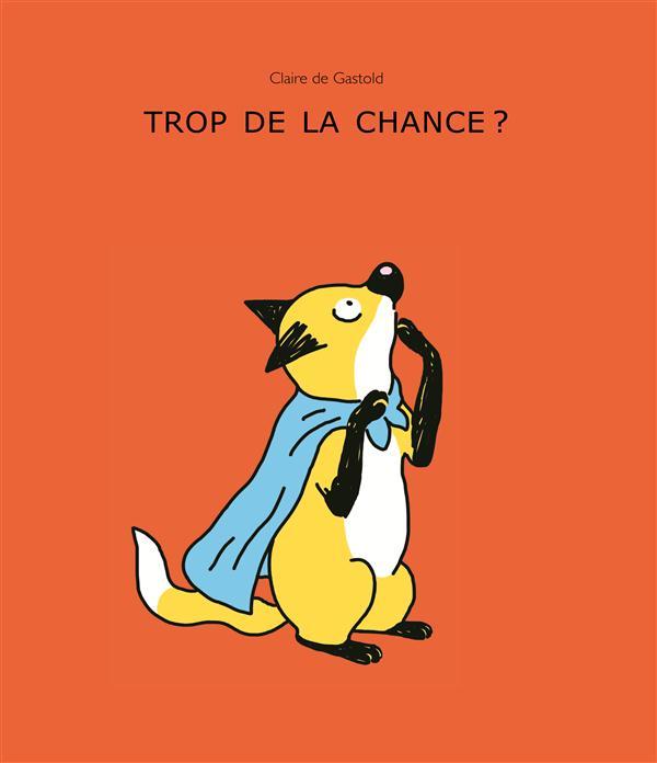 TROP DE LA CHANCE