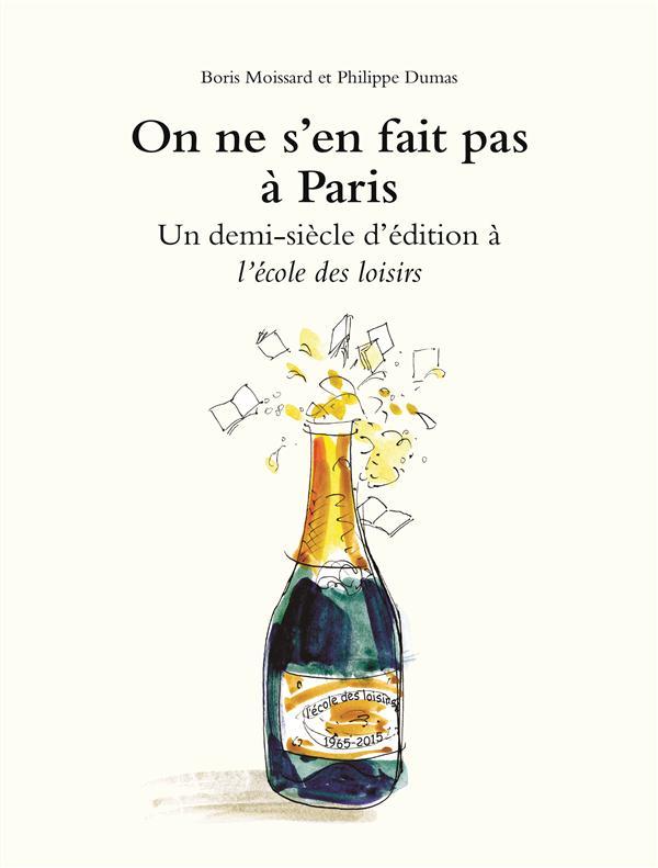 ON NE S'EN FAIT PAS A PARIS - UN DEMI SIECLE D'EDITION A L'ECOLE DES LOISIRS