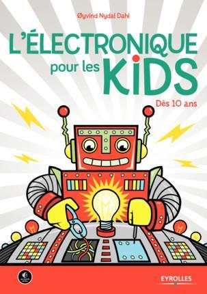 L ELECTRONIQUE POUR LES KIDS - DES 10 ANS