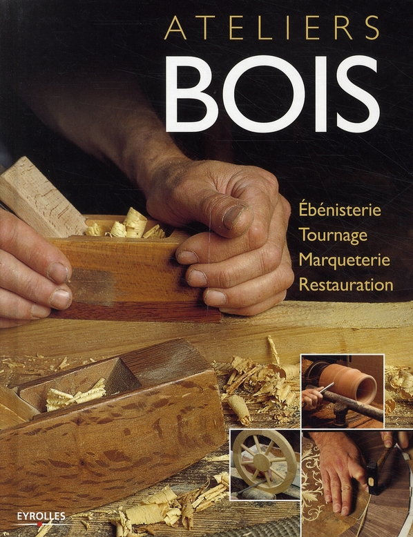 ATELIERS BOIS. EBENISTERIE, TOURNAGE, MARQUETERIE, RESTAURATION
