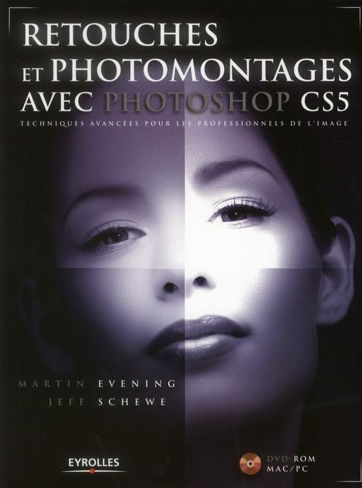 RETOUCHES ET PHOTOMONTAGES AVEC PHOTOSHOP CS5. TECHNIQUE AVANCEES POUR LES PROFE