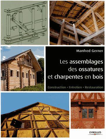 LES ASSEMBLAGES DES OSSATURES ET CHARPENTES EN BOIS. CONSTRUCTION - ENTRETIEN -
