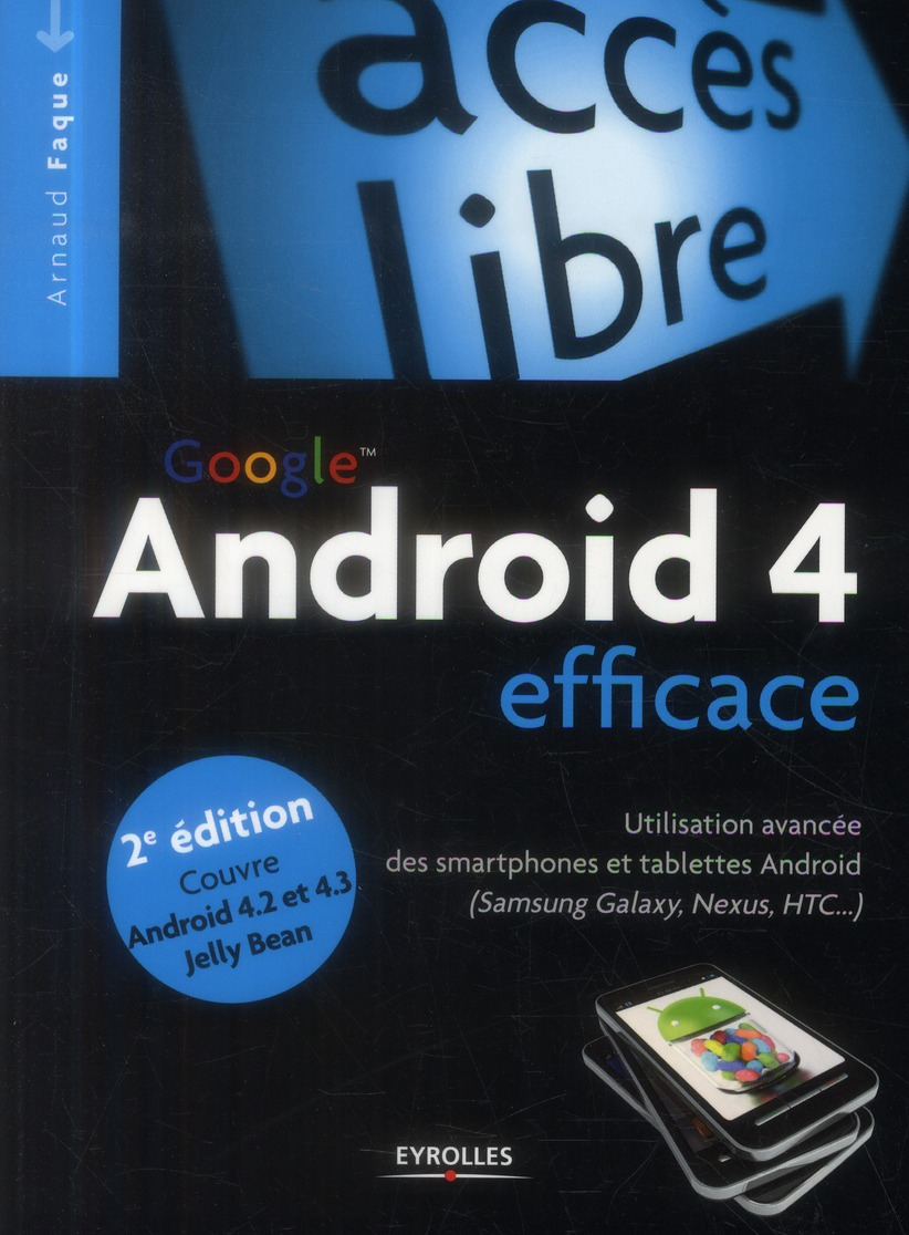 ANDROID 4 EFFICACE. UTILISATION AVANCEE DES SMARTPHONES ET TABLETTES ANDROID (SA
