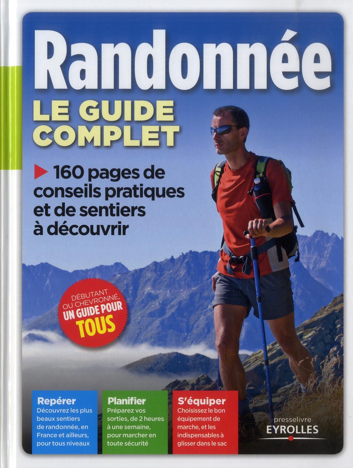 RANDONNEE, LE GUIDE COMPLET 160 PAGES DE CONSEILS PRATIQUES ET DE SENTIERS A DECOUVRIR...