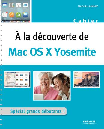 A LA DECOUVERTE DE MAC OS X YOSEMITE SPECIAL GRANDS DEBUTANTS